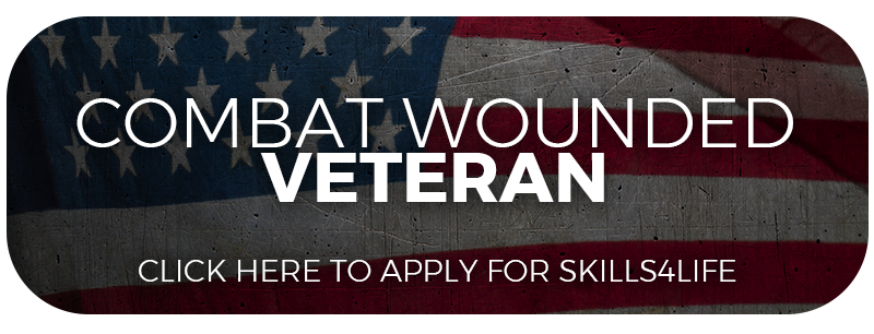CLICK HERE TO APPLY TO THE SKILLS4LIFE PROGRAM IF YOU ARE A COMBAT WOUNDED VETERAN