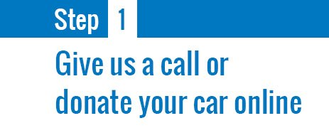 Give Us A Call or donate your vehicle online