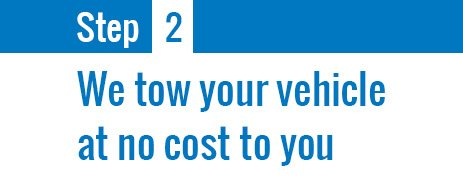 We tow your vehicle at no cost to you