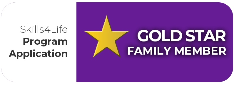 CLICK HERE TO APPLY TO THE SKILLS4LIFE PROGRAM IF YOU ARE A GOLD STAR FAMILY